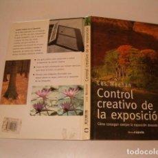 Libros de segunda mano: CONTROL CREATIVO DE LA EXPOSICIÓN. COMO CONSEGUIR SIEMPRE LA EXPOSICIÓN DESEADA. RM77370.. Lote 65923678