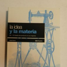 Livres d'occasion: LA IDEA Y LA MATERIA VOL 1 EL DISEÑO DE PRODUCTO EN SUS ORÍGENES ISABEL CAMPI I VALLS DESCATALOGADO. Lote 67420885