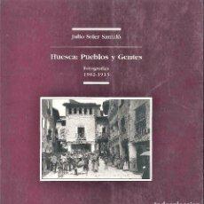 Libros de segunda mano: HUESCA PUEBLOS Y GENTES FOTOGRAFÍAS DE 1902 A 1913. Lote 68054753