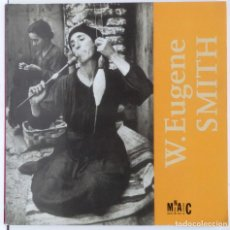 Libros de segunda mano: FOTOGRAFÍA – EXPOSICIÓN W. EUGENE SMITH - AL MUSEU NACIONAL D'ART DE CATALUNYA. Lote 71261899
