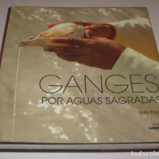 Libros de segunda mano: GANGES POR AGUAS SAGRADAS - ALDO PAVAN - GRAN TAMAÑO Y MUY ILUSTRADO *. Lote 72211919