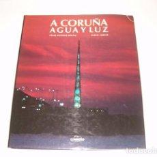 Libros de segunda mano: CÉSAR ANTONIO MOLINA, XURXO LOBATO. A CORUÑA: AGUA Y LUZ. RMT78447. . Lote 73442339