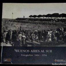 Libros de segunda mano: BUENOS AIRES AL SUR.FOTOGRAFÍAS 1864-1954. Lote 73807883