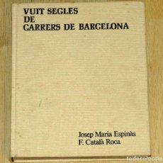Libros de segunda mano: VUIT SEGLES DE CARRERS DE BARCELONA.TEXT DE JOSEP M. ESPINÀS I FOTOGRAFIES DE CATALÀ ROCA. Lote 73843895