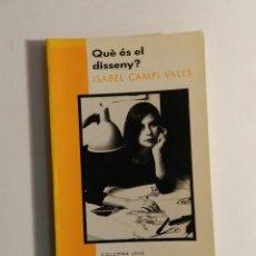 Libros de segunda mano: QUE ES EL DISSENY? ISABEL CAMPI I VALLS , COLUMNA EDICIONS S.A., 2007 DISEÑO DESIGN . Lote 74852935