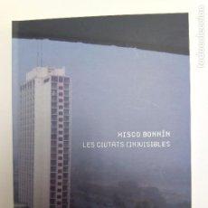 Libros de segunda mano: LES CIUTATS (IN)VISIBLES. XISCO BONNIN. Lote 75503147