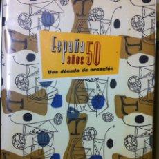 Libros de segunda mano: ESPAÑA AÑOS 50. UNA DÉCADA DE CREACIÓN. 2004. Lote 77089945
