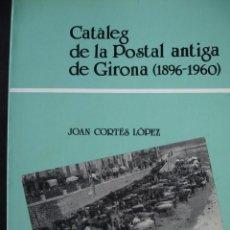 Libros de segunda mano: CATALEG POSTAL ANTIGUA GERONA.CORTES LOPEZ 1987.103 PG MUY ILUSTRADO FOTOGRAFIA. Lote 78523421