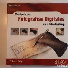Libros de segunda mano: MANIPULA TUS FOTOGRAFÍAS DIGITALES CON PHOTOSHOP. KELBY, SCOTT.. Lote 79698337