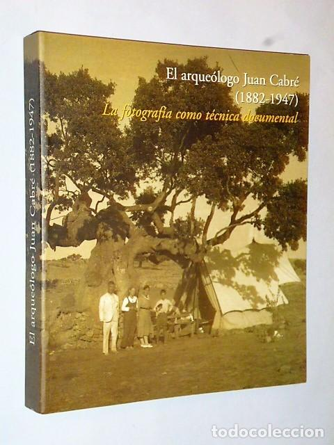 EL ARQUEÓLOGO JUAN CABRÉ (1882-1947). LA FOTOGRAFÍA COMO TÉCNICA DOCUMENTAL (Libros de Segunda Mano - Bellas artes, ocio y coleccionismo - Diseño y Fotografía)
