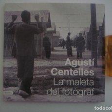 Libros de segunda mano: AGUSTÍ CENTELLES. LA MALETA DEL FOTÓGRAF. ED.DESTINO. 2009. FOLIO. MUY ILUSTRADO.. Lote 82767544
