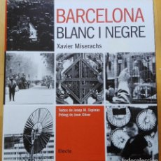 Libros de segunda mano: BARCELONA BLANC I NEGRE - XAVIER MISERACHS - EDITORIAL ELECTA - DESCATALOGADO. Lote 144753010