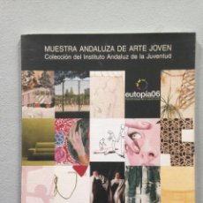 Libros de segunda mano: MUESTRA ANDALUZA DE ARTE CONTEMPORANEO EUTOPIA 06. Lote 85237632