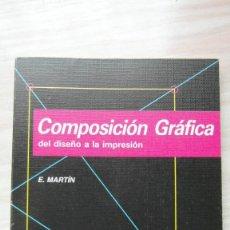 Libros de segunda mano: COMPOSICION GRAFICA DEL DISEÑO A LA IMPRESION. EUNICIANO MARTIN. EDEBE. 1995. 174 PAGINAS. Lote 86751872