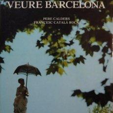 Libros de segunda mano: VEURE BARCELONA - PERE CALDERS I FRANCESC CATALÀ ROCA - EDICIONS DESTINO - (NOU!!!!). Lote 87686084
