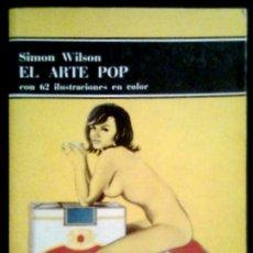 Libros de segunda mano: EL ARTE POP - SIMON WILSON - SPAIN LIBRO / BOOK LABOR 1975 - 1ª EDICION - COLOR. Lote 89831712
