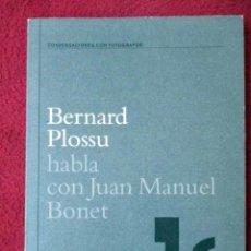Libros de segunda mano: BERNARD PLOSSU HABLA CON JUAN MANUEL BONET. CONVERSACIONES CON FOTÓGRAFOS. 2002. Lote 90626920