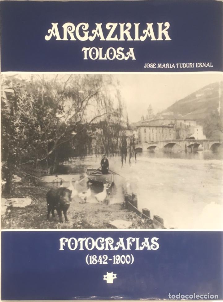 ARGAZKIAK TOLOSA FOTOGRAFIAS. (1842-1900) (Libros de Segunda Mano - Bellas artes, ocio y coleccionismo - Diseño y Fotografía)