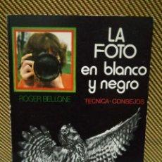 Libros de segunda mano: LA FOTO EN BLANCO Y NEGRO - ROGER BELLONE. Lote 92868440