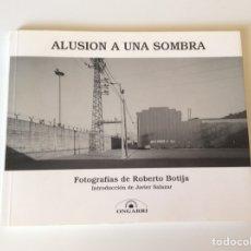 Libros de segunda mano: ALUSIÓN A UNA SOMBRA. LA RIA DE BILBAO EN LAS FOTOGRAFIAS / ROBERTO BOTIJA -ED. ONGARRI. Lote 94732047