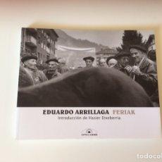 Libros de segunda mano: FERIAK / FOTOGRAFIA EDUARDO ARRILLAGA -ED. ONGARRI. Lote 94732187