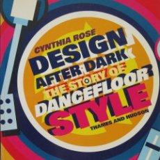 Libros de segunda mano: CYNTHIA ROSE. DESIGN AFTER DARK. STORY OF DANCEFLOOR STYLE. LONDRES 1991. Lote 96644555
