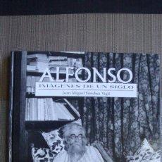 Libros de segunda mano: ALFONSO. IMÁGENES DE UN SIGLO. -JUAN MIGUEL SÁNCHEZ VIGIL. . Lote 97072819