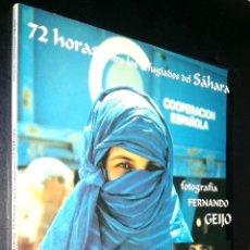 Libros de segunda mano: 72 HORAS ENTRE LOS REFUGIADOS DEL SAHARA / GENTE DE JAIMA / FOTOGRAFIA FERNANDO GEIJO. Lote 98383691