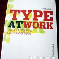 Libros de segunda mano: TYPE AND WORK: USOS DE LA TIPOGRAFIA EN EL DISEÑO EDITORIAL - ANDRES BALIUS. Lote 99945839