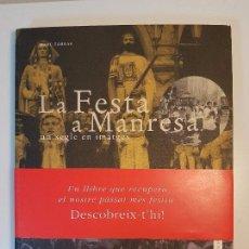Libros de segunda mano: LA FESTA A MANRESA UN SEGLE EN IMATGES ( 1997 ) MARC TORRAS. Lote 100214351
