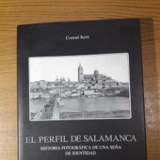 Libros de segunda mano: EL PERFIL DE SALAMANCA. HISTORIA FOTOGRÁFICA DE UNA SEÑA DE IDENTIDAD. CONRAD KENT. Lote 100352587