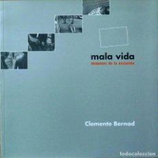 Libros de segunda mano: (FOTOGRAFÍA) MALA VIDA. IMÁGENES DE LA EXCLUSIÓN - CLEMENTE BERNAD. Lote 100574247