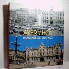 Libros de segunda mano: AYER Y HOY IMÁGENES DE UNA VIDA. RIEGO AMÉZAGA BERNARDO. 2013. Lote 100983255