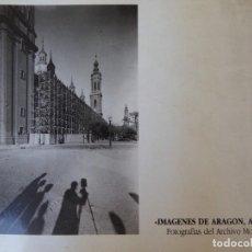 Libros de segunda mano: IMÁGENES DE ARAGÓN, AYER. FOTOGRAFÍAS DEL ARCHIVO MORA. Lote 101220287
