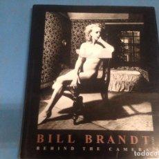 Libros de segunda mano: LIBRO ARTE FOTOGRAFIA BILL BRANDT BEHIND THE CAMERA. Lote 101560011