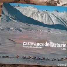 Libros de segunda mano: CARAVANAS DE TARTARIA. EN FRANCÉS. TAPA DURA Y SOBRECUBIERTA. ROLAND Y SABRINA MICHAUD Y CHENE.. Lote 101689551