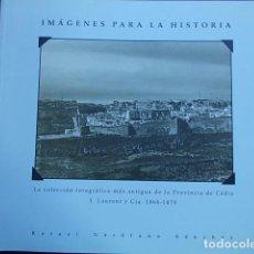 Libros de segunda mano: IMÁGENES PARA LA HISTORIA COLECCIÓN MAS ANTIGUA DE LA PROVINCIA DE CÁDIZ 1866-1879. Lote 101793831