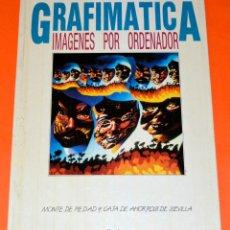 Libros de segunda mano: LIBRO GRAFIMÁTICA, IMÁGENES POR ORDENADOR. EL MONTE DE PIEDAD Y CAJA DE AHORROS DE SEVILLA. Lote 101811575