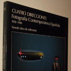 Libros de segunda mano: CUATRO DIRECCIONES - FOTOGRAFIA CONTEMPORANEA ESPAÑOLA 1970-1990 *. Lote 195188721
