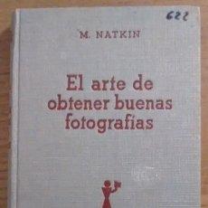 Libros de segunda mano: EL ARTE DE OBTENER BUENAS FOTOGRAFIAS. M. NATKIN, 1942. Lote 103223071