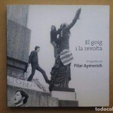 Libros de segunda mano: FOTOGRAFÍA PILAR AYMERICH LIBRO EL GOIG I LA REVOLTA. Lote 103843491