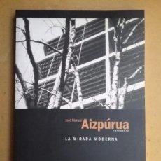 Libros de segunda mano: AIZPÚRUA FOTOGRAFÍA LIBRO LA MIRADA MODERNA. Lote 116528442