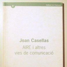 Livros em segunda mão: CASELLAS, JOAN (CATÀLEG) - JOAN CASELLAS. AIRE I ALTRES VIES DE COMUNICACIO - BARCELONA 2002. Lote 105260112