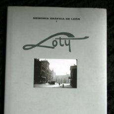 Libros de segunda mano: LOTY - MEMORIA GRÁFICA DE LEÓN - FOTOGRAFIAS DE LEÓN, SAHAGÚN, ASTORGA Y PONFERRADA. Lote 107535395