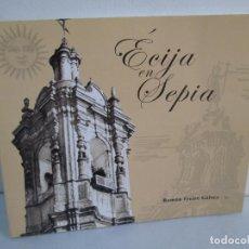 Libros de segunda mano: ECIJA EN SEPIA. RAMON FREIRE GALVEZ. DEDICADO POR EL AUTOR. 2007. VER FOTOGRAFIAS ADJUNTAS. Lote 107706823