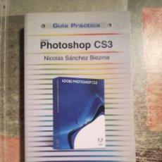 Libros de segunda mano: PHOTOSHOP CS3. GUÍA PRÁCTICA - NICOLÁS SÁNCHEZ BIEZMA. Lote 111023631