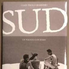 Livres d'occasion: SUD. UN VIAGGIO CON DODO. GIAN PAOLO BARBIERI. 2006. 1ª EDICIÓN! ITALIANO. 35 CM. MUY BUEN ESTADO!. Lote 111185903