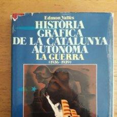 Libros de segunda mano: HISTÒRIA GRÀFICA DE LA CATALUNYA AUTÒNOMA LA GUERRA 1936-1939 / EDMON VALLÈS / EDI. EDICIONS 62 / 19. Lote 112037887