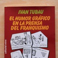Libros de segunda mano - Iván Tubau - El humor gráfico en la prensa del franquismo - Editorial Mitre - 115934655