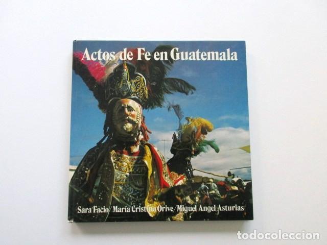 ACTOS DE FE EN GUATEMALA, SARA FACIO, MARÍA CRISTINA ORIVE, MIGUEL ANGEL ASTURIAS (Libros de Segunda Mano - Bellas artes, ocio y coleccionismo - Diseño y Fotografía)